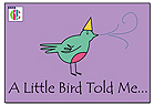 A Little Bird Told Me...