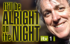 IT'LL BE ALRIGHT ON THE NIGHT - ITV1