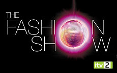 THE FASHION SHOW - ITV2
