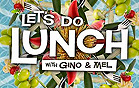 Let's Do Lunch with Gino & Mel
