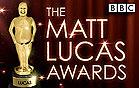 THE MATT LUCAS AWARDS - BBC