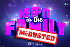 Keep it in the Family McBusted Special