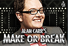 Alan Carr's Make or Break DUPLICATE