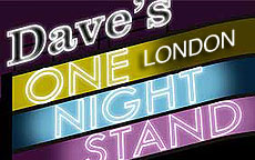 DAVES ONE NIGHT STAND - LONDON