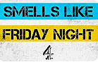 SMELLS LIKE FRIDAY NIGHT - CHANNEL 4