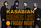Kasabian Special - Sound Like Friday Night