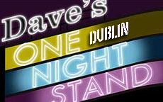 DAVES ONE NIGHT STAND - DUBLIN