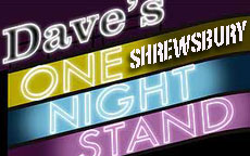 DAVES ONE NIGHT STAND - SHREWSBURY