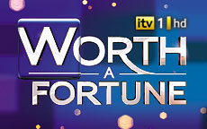 WORTH A FORTUNE - ITV1
