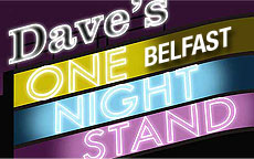 DAVES ONE NIGHT STAND - BELFAST